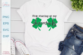 Don't Stare At My Shamrocks SVG