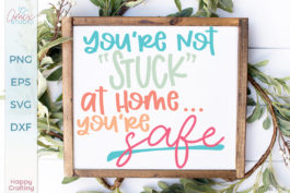 You're Not Stuck At Home SVG