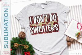 I don't do Ugly Sweaters Sublimation