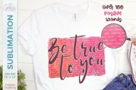 Be true to you sublimation